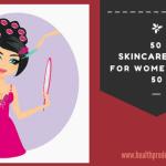 50 Skincare tips for women over 50