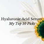 Hyaluronic Acid Serum - My Top 10 Picks