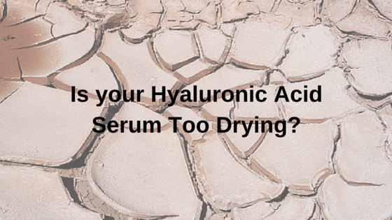 Is your Hyaluronic Acid Serum Too Drying?