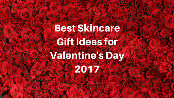 Best Skincare Gift Ideas for Valentine's Day 2017