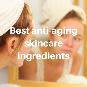 Best anti-aging skincare ingredients