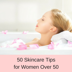 50 Skincare tips for women over 50