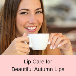 Lip Care for Beautiful Autumn Lips