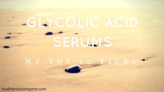 Glycolic Acid Facial Serums - TOP 10 PICKS