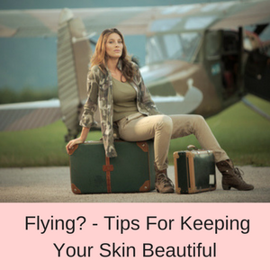 Tips for keeping your skin beautiful when flying