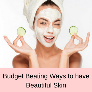Budget Beating Ways to have Beautiful Skin