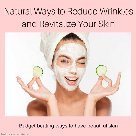 Natural Ways to Reduce Wrinkles and Revitalize Your Skin