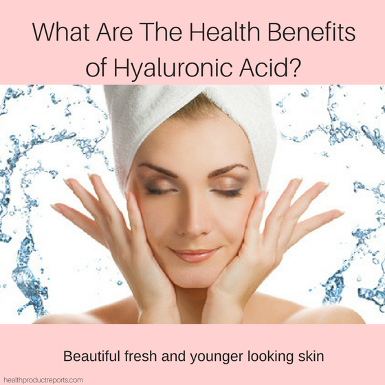 What Are The Health Benefits of Hyaluronic Acid?