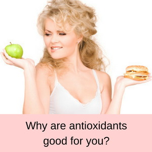 Why are antioxidants good for you?