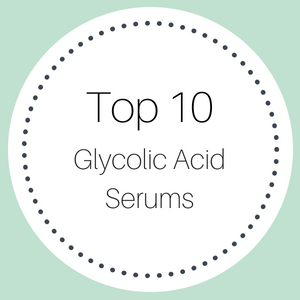 Top 10 Glycolic Acid Serums